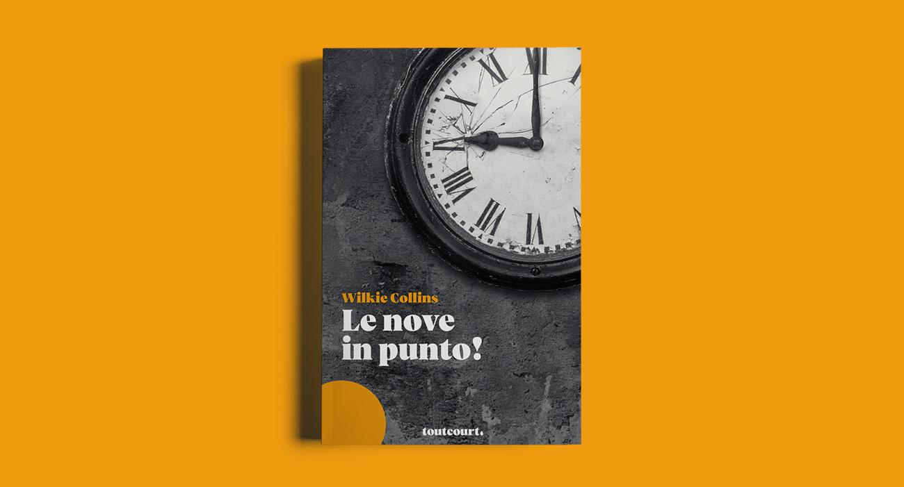 La copertina del libro Le nove in punto! di Wilkie Collins, pubblicato dalla casa editrice Toutcourt